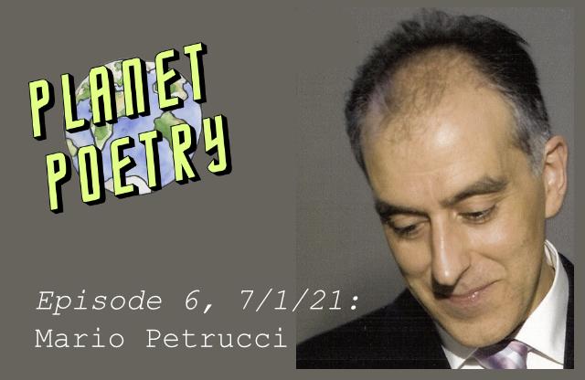 Planet Poetry 7/1/21: Mario Petrucci